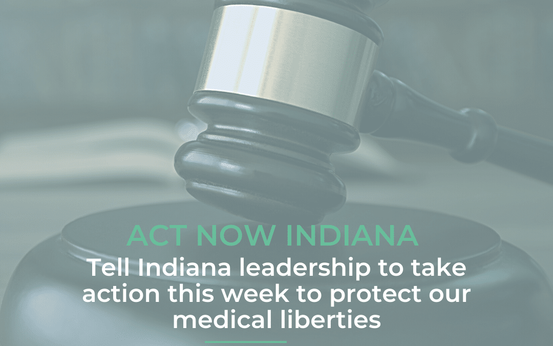 Hoosiers: Tell Indiana Leadership to Take Action This Week to Protect Our Medical Liberties